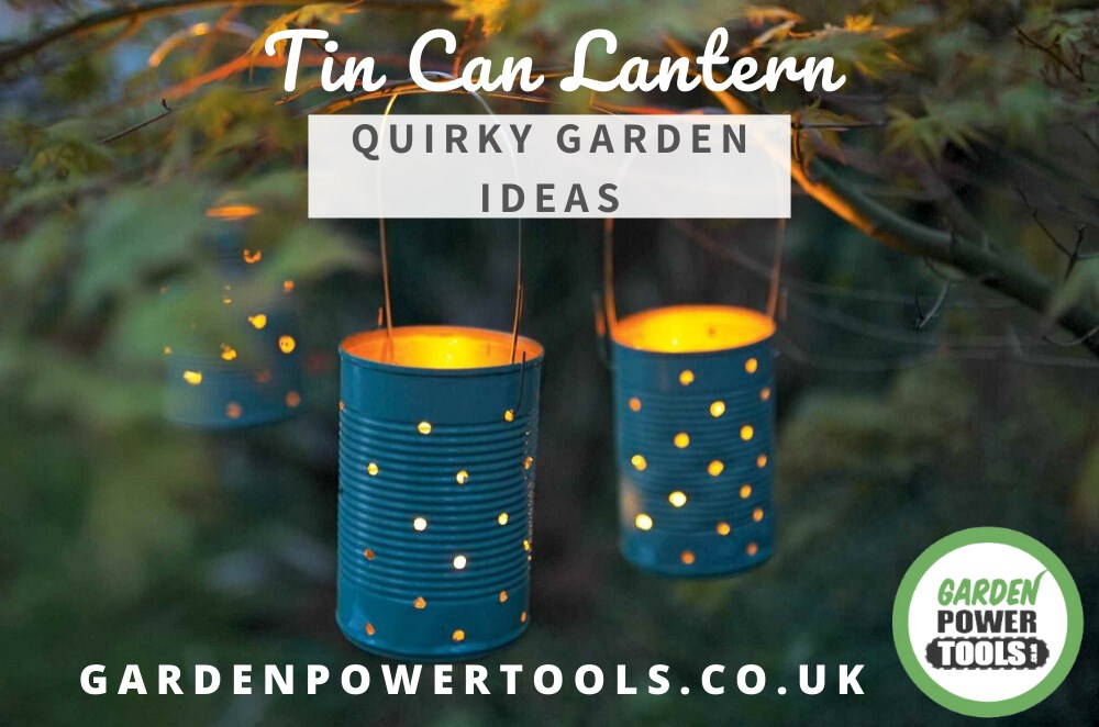 Quirky Garden Ideas - Tin Can Lanterns